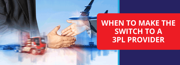 When to make the Switch to a 3PL provider