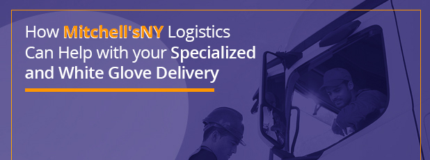 Help with Specialized and White Glove Delivery