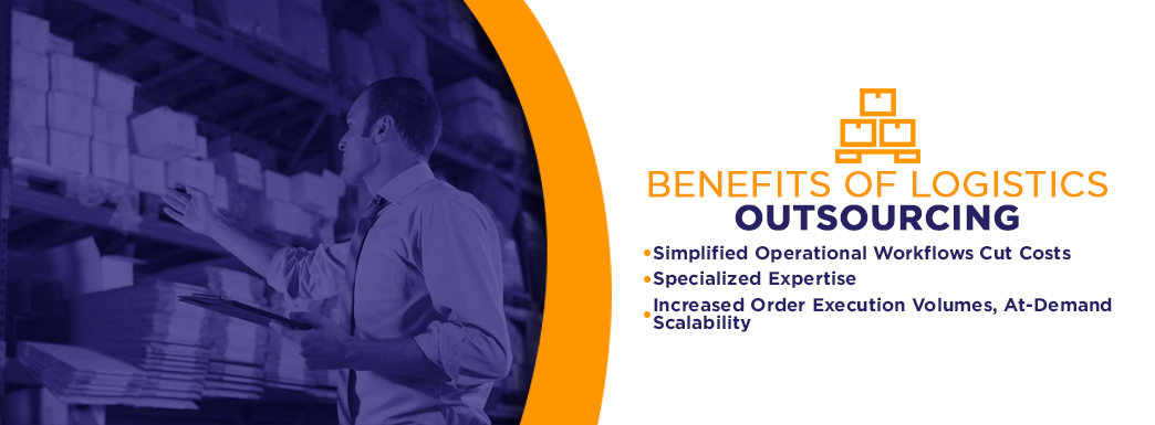 Benefits of Logistics Outsourcing. Simplified operational workflows cut costs, specialized expertise, increased order execution volumes & at-demand scalability.