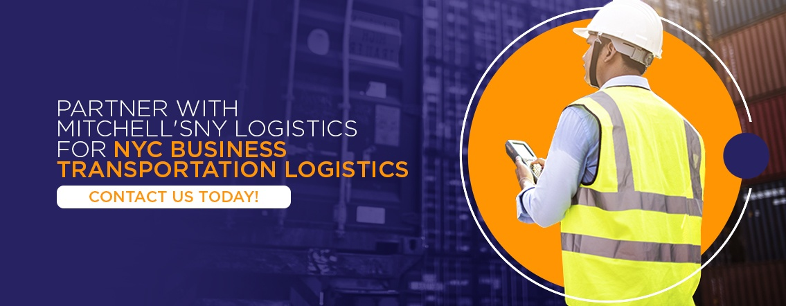 Partner With Mitchell'sNY Logistics for NYC Business Transportation Logistics
